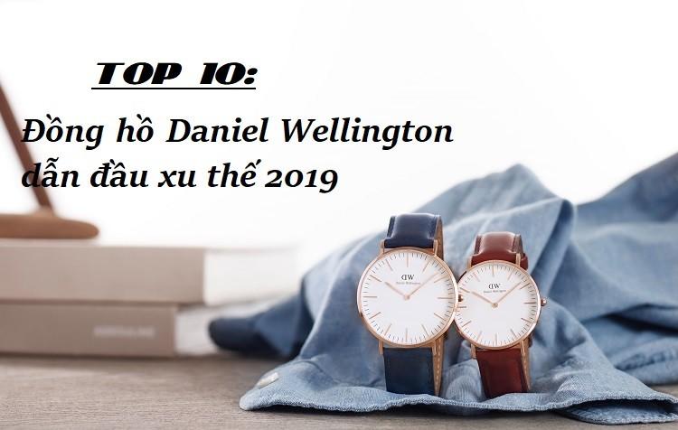 Top 10 đồng hồ Daniel Wellington dẫn đầu xu thế 2019