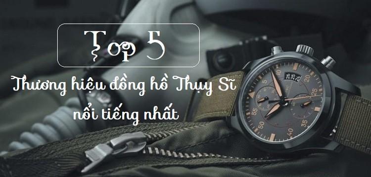 Top 5 hãng đồng hồ Thụy Sỹ nổi tiếng trên thế giới