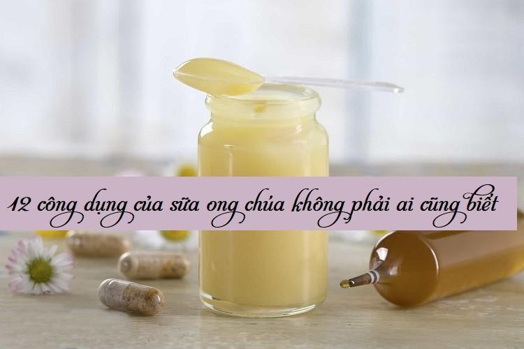 12 công dụng của sữa ong chúa không phải ai cũng biết