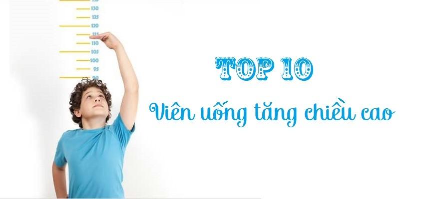 Top 10 viên uống hỗ trợ tăng chiều cao hiệu quả