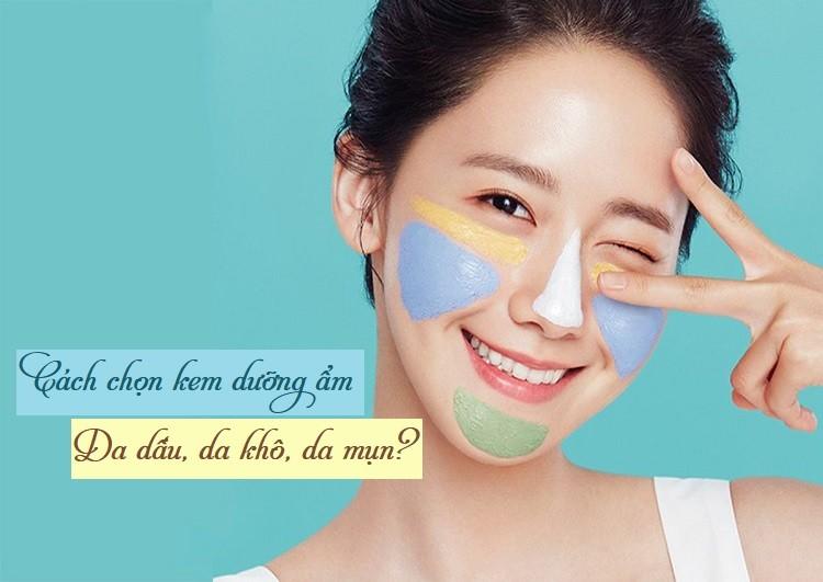 Gợi ý chọn kem dưỡng ẩm cho da khô, da dầu, da mụn, da nhạy cảm