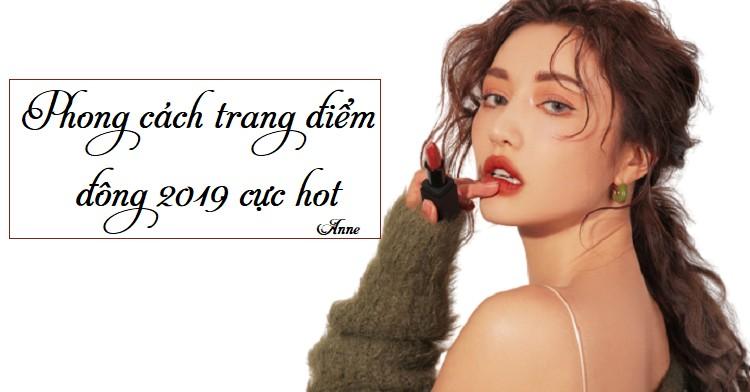 """Tone màu trang điểm mùa đông 2019 """"hot"""" nhất."""