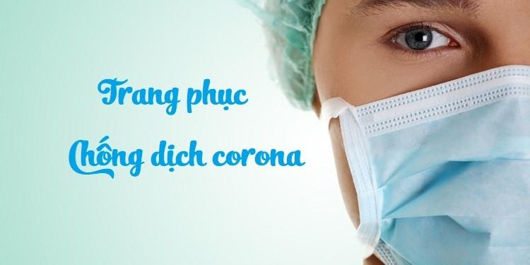 Trang phục chống dịch corona: Bạn đã biết chưa?