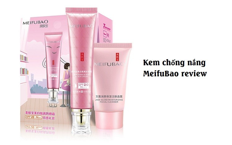 Review kem chống nắng Meifubao chi tiết