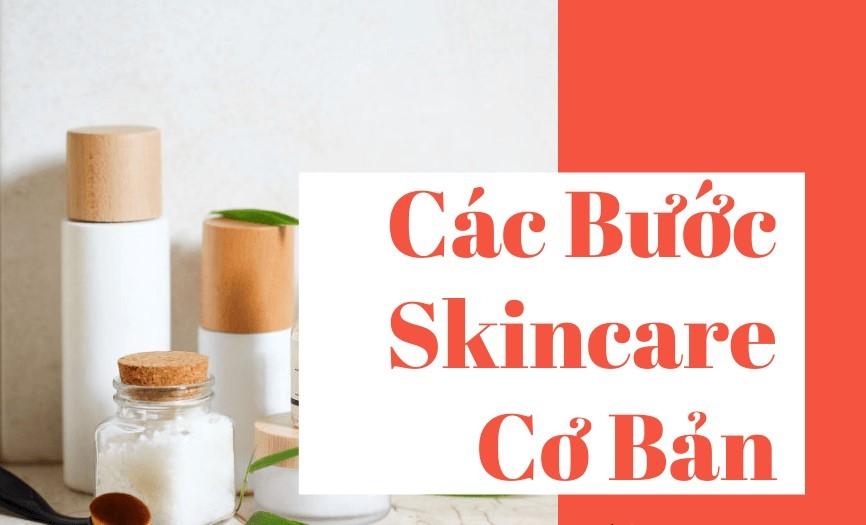 Thứ tự các bước skin care cơ bản cho da khỏe mạnh